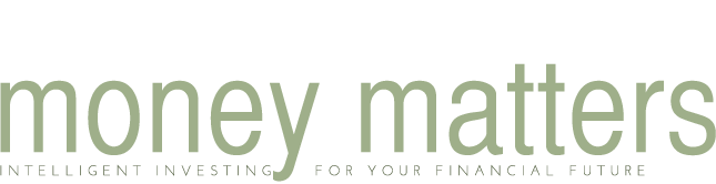 money matters - INTELLIGENT INVESTING FOR YOUR FINANCIAL FUTURE